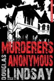 Murderers Anonymous - A Barney Thomson Novel ebook by Douglas Lindsay