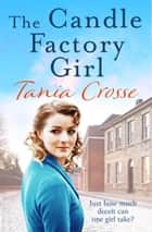 The Candle Factory Girl - A gritty story of deceit and betrayal... ebook by Tania Crosse