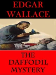 The DAFFODIL Mystery: A Classic Mystery Novel ebook by Edgar Wallace