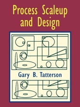 Process Scaleup and Design ebook by Dr. Gary Benjamin Tatterson