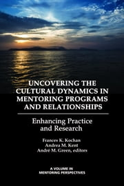 Uncovering the Cultural Dynamics in Mentoring Programs and Relationships: Enhancing Practice and Research ebook by Kochan, Frances K.