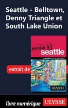 Seattle - Belltown, Denny Triangle et South Lake Union ebook by Christian Roy