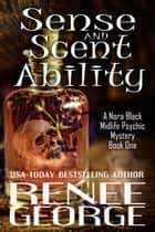 Sense and Scent Ability - A Nora Black Midlife Psychic Mystery, #1 ebook by Renee George