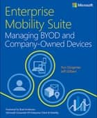 Enterprise Mobility Suite Managing BYOD and Company-Owned Devices ebook by Yuri Diogenes, Jeff Gilbert