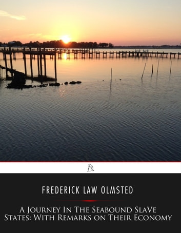 A Journey in the Seaboard Slave States - With Remarks on their Economy ebook by Frederick Law Olmsted