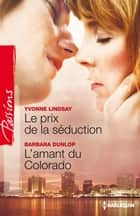 Le prix de la séduction - L'amant du Colorado ebook by Yvonne Lindsay, Barbara Dunlop