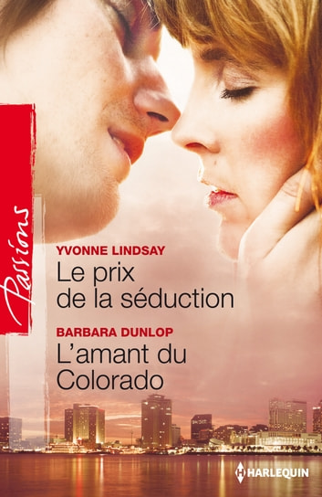 Le prix de la séduction - L'amant du Colorado ebook by Yvonne Lindsay,Barbara Dunlop