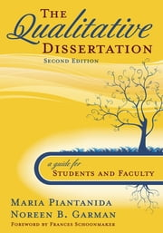 The Qualitative Dissertation - A Guide for Students and Faculty ebook by Maria Piantanida,Dr. Noreen B. Garman