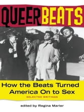 Queer Beats - How the Beats Turned America On to Sex ebook by