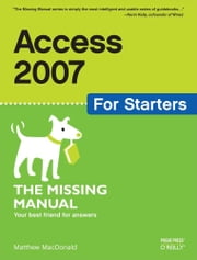 Access 2007 for Starters: The Missing Manual - The Missing Manual ebook by Matthew MacDonald