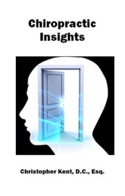 Chiropractic Insights ebook by Christopher Kent D.C., Esq.