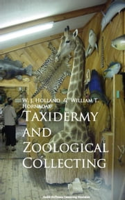 Taxidermy and Zoological Collecting ebook by W. J. Holland and William T. Hornaday  William T. Hornaday