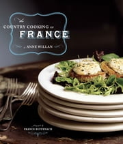 The Country Cooking of France ebook by Anne Willan,France Ruffenach