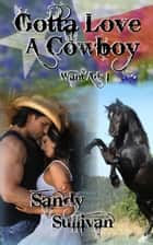 Gotta Love a Cowboy ebook by Sandy Sullivan