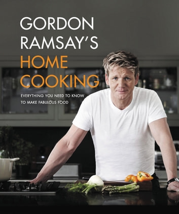 Gordon Ramsay's Home Cooking - Everything You Need to Know to Make Fabulous Food ebook by Gordon Ramsay