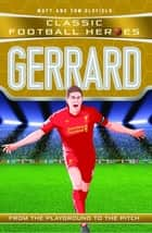 Gerrard (Classic Football Heroes) - Collect Them All! eBook by Matt & Tom Oldfield