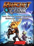 Rachet & Clank Game, PS4, PS2, Strategy, Tips, Cheats, Walkthrough, Download, Guide Unofficial ebook by HSE Guides