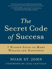 The Secret Code of Success - 7 Hidden Steps to More Wealth and Happiness ebook by Noah St. John