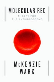 Molecular Red - Theory for the Anthropocene ebook by McKenzie Wark