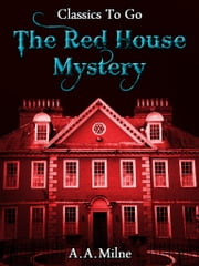 The Red House Mystery - Revised Edition of Original Version ebook by A. A. (Alan Alexander) Milne