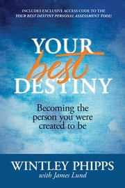 Your Best Destiny - Becoming the Person You Were Created to Be ebook by Wintley Phipps,James Lund
