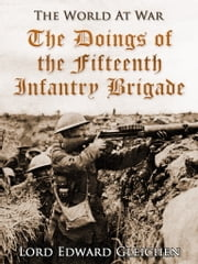The Doings of the Fifteenth Infantry Brigade ebook by Lord Edward Gleichen