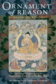 Ornament of Reason: The Great Commentary to Nagarjuna's Root of the Middle Way ebook by Mabja Jangchub Tsondru,H.H. the Dalai Lama,Dharmachakra Translation Committee