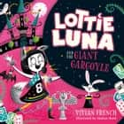 Lottie Luna and the Giant Gargoyle (Lottie Luna, Book 4) audiobook by Vivian French