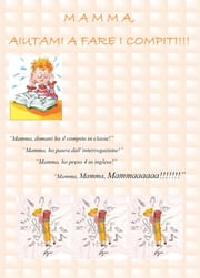 Mamma, Aiutami a Fare i Compiti! ebook by Teacher Lavinia