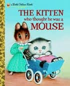 The Kitten Who Thought He Was a Mouse ebook by Miriam Norton, Garth Williams