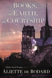 Of Books, and Earth, and Courtship: a Dominion of the Fallen Story ebook by Aliette de Bodard