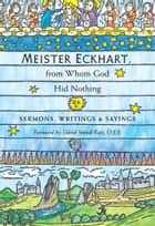 Meister Eckhart, from Whom God Hid Nothing: Sermons, Writings, & Sayings ebook by Meister Eckhart,David Steindl-Rast,David O'Neal