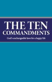 The Ten Commandments - God's unchangeable laws for a happy life ebook by Dennis Leap,Philadelphia Church of God