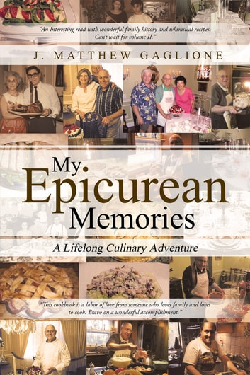 My Epicurean Memories - A Lifelong Culinary Adventure ebook by J. Matthew Gaglione