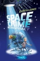 Space Crime Conspiracy ebook by Gareth P. Jones
