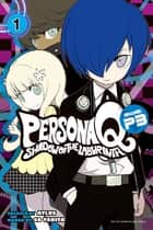 Persona Q: Shadow P3 - Volume 1 ebook by SoTOBITA, Atlus