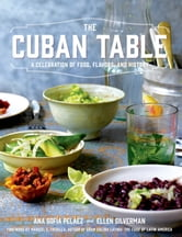 The Cuban Table - A Celebration of Food, Flavors, and History ebook by Ana Sofia Pelaez
