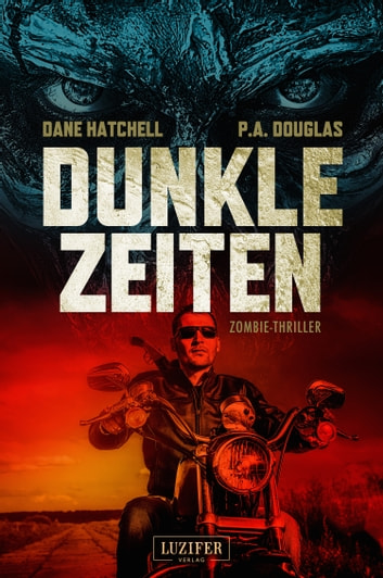 Dunkle Zeiten - Zombie-Thriller ebook by Dane Hatchell,P.A. Douglas