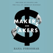 Makers and Takers - The Rise of Finance and the Fall of American Business audiobook by Rana Foroohar