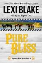 Pure Bliss ebook by Lexi Blake, Sophie Oak