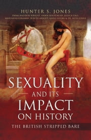 Sexuality and Its Impact on History - The British Stripped Bare ebook by Hunter S Jones