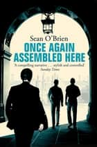 Once Again Assembled Here eBook by Sean O'Brien