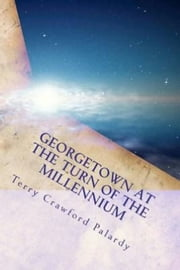 Georgetown at the Turn of the Millennium ebook by Terry Crawford Palardy