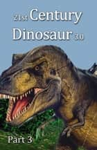 21st Century Dinosaur 3.0 Part 3 ebook by Johnny Buckingham