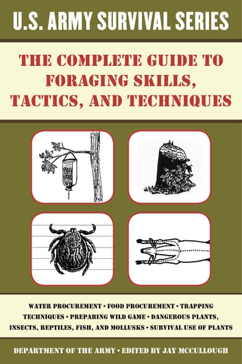 The Complete U.S. Army Survival Guide to Foraging Skills, Tactics, and Techniques ebook by