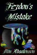Fezdon's Mistake ebook by Dan Absalonson