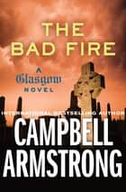 The Bad Fire ebook by Campbell Armstrong