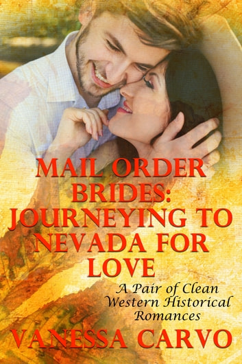 Mail Order Brides: Journeying To Nevada For Love (A Pair Of Clean Western Historical Romances) ebook by Vanessa Carvo