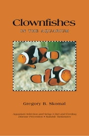 Clownfishes in the Aquarium ebook by Gregory B. Skomal