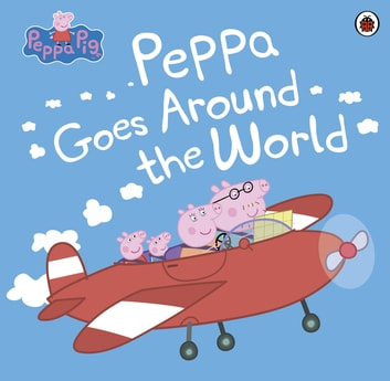 Peppa Pig: Peppa Goes Around the World ebook by Penguin Books Ltd